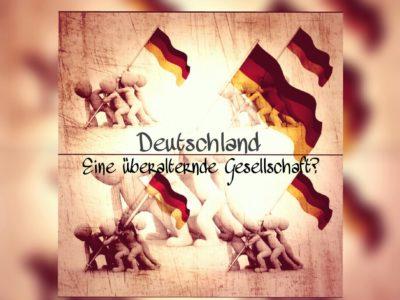 Deutschland- Eine überalternde Gesellschaft?